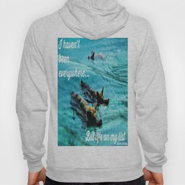 I Haven't Been Everywhere, But It's On My List...[Inspirational Travel Quotes] Hoody