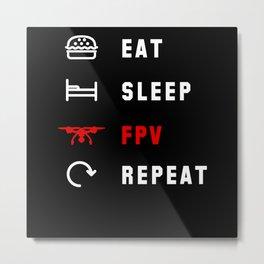 Eat Sleep FPV Drone Repeat Drone Pilot Metal Print