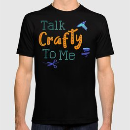 Talk Crafty To Me for Craft Lovers And Creatives T-shirt