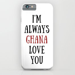 I'm Always Ghana Love You iPhone Case