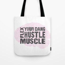 Flex Your Dang Hustle Muscle Tote Bag