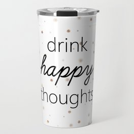 Drink Happy Thoughts Travel Mug