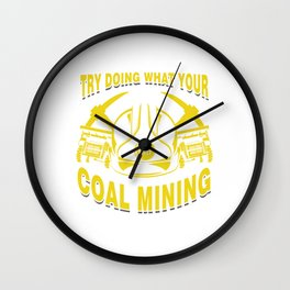 Coal Miners Mineral Miners Rocks Try Doing Coal Mining Gift Wall Clock