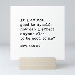 If I Am Not Good To Myself, Maya Angelou, Motivational, Quote Mini Art Print