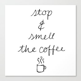 Stop and Smell the Coffee Canvas Print