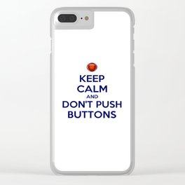 Keep Calm And Don't Push Buttons Clear iPhone Case