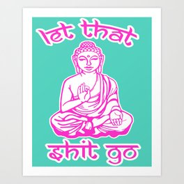 Let That Shit Go Buddha Art Print