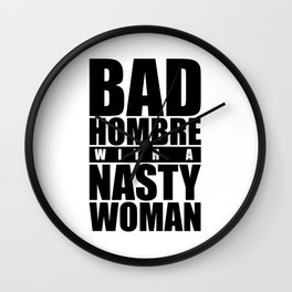 Bad Hombre with a Nasty Woman Wall Clock