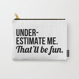 Underestimate Me That'll Be Fun Carry-All Pouch