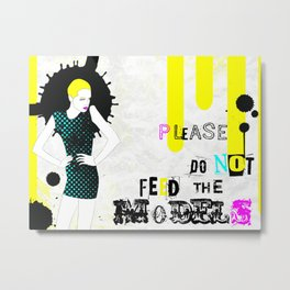 Please do not feed the models. Metal Print