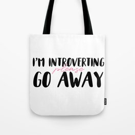 I'm Introverting, Please Go Away Tote Bag