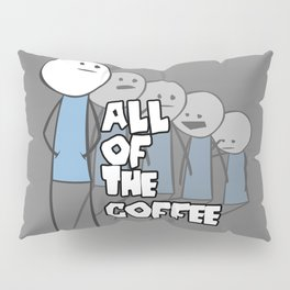 All of the Coffee Pillow Sham