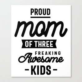 Proud Mom Of Three Freaking Awesome Kids Canvas Print