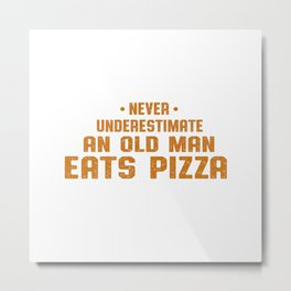 Never underestimate an old man eats pizza  Metal Print