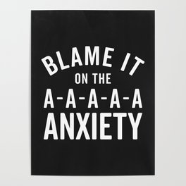 Blame It On Anxiety Funny Quote Poster