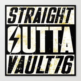 Straight Outta Vault 76 - Fallout Canvas Print