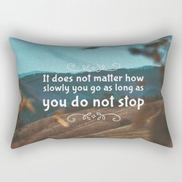 It does not matter how slowly you go as long as you do not stop Rectangular Pillow