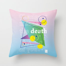 Change means the death of you Throw Pillow