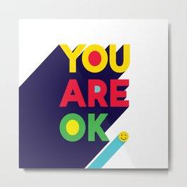 You are ok Metal Print