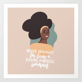 Never Apologize For Being A Fucking Powerful Woman Art Print