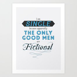 Forever single thanks to fictional characters Art Print