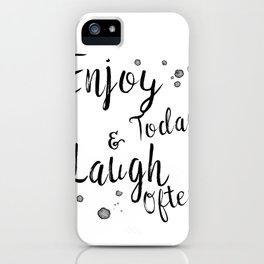 Enjoy Today And Laugh Often iPhone Case