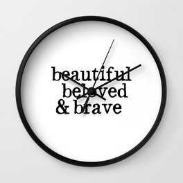 beautiful beloved & brave Wall Clock