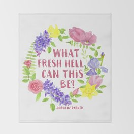 What fresh hell can this be? Dorothy Parker Throw Blanket