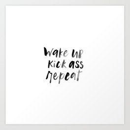 Wake up Kick Ass Repeat Inspirational Quote Art Print
