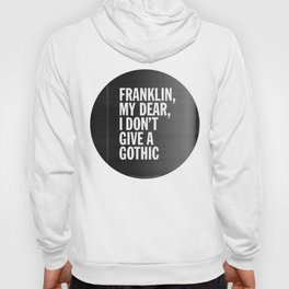 Franklin, my dear, I don't give a gothic Hoody