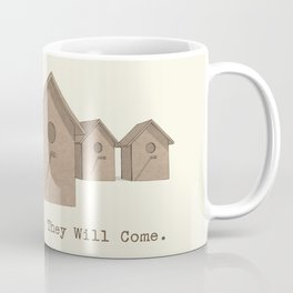If You Built It, They Will Come. Coffee Mug