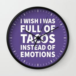 I Wish I Was Full of Tacos Instead of Emotions (Ultra Violet) Wall Clock