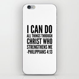 I CAN DO ALL THINGS THROUGH CHRIST WHO STRENGTHENS ME PHILIPPIANS 4:13 iPhone Skin