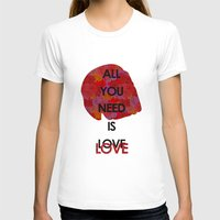 all you need is love T-shirts featuring All you need is love by NENE W