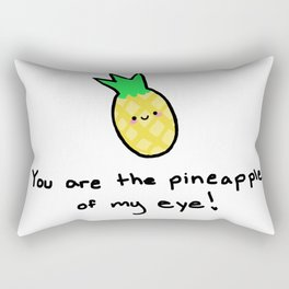 You are the pineapple of my eye Rectangular Pillow