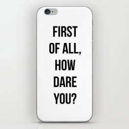 First of all, how dare you? iPhone Skin