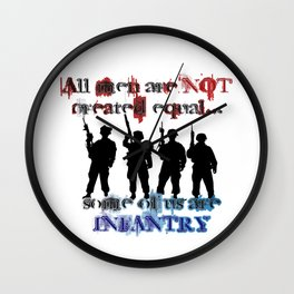 All men are not created equal... Some of us are Infantry Wall Clock