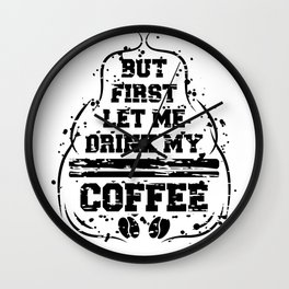 But first let me drink my coffee Wall Clock