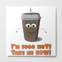 Hot coffee to go! Metal Print