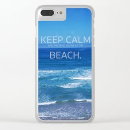 Keep Calm and Pretend you're at the Beach Clear iPhone Case