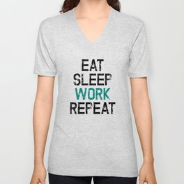 Eat Sleep Work Repeat Unisex V-Neck