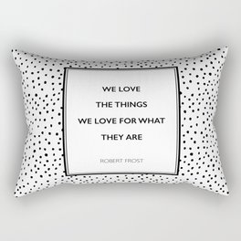Robert Frost - We Love the Things We Love - Poem Rectangular Pillow