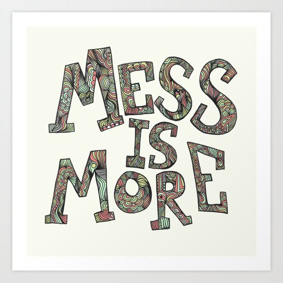 Mess is More Art Print