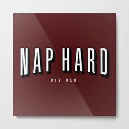 NAP HARD. DIE OLD. Metal Print