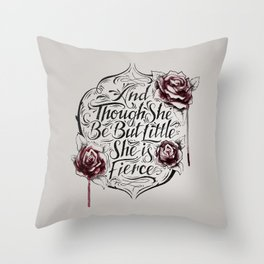 And though she be but little she is fierce Throw Pillow