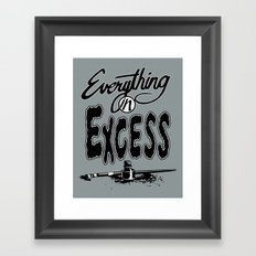 Everything In Excess. Framed Art Print