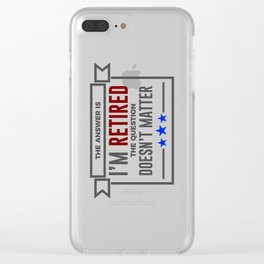 Question Retired Answer Doesn't Matter Retirement Design Clear iPhone Case