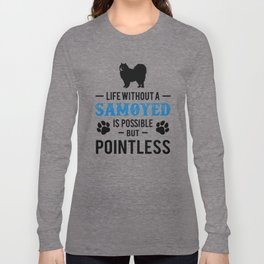 Life Without A Samoyed Is Possible But Pointless bw Long Sleeve T-shirt