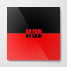 No pain no gain...Gym Motivational Quote Metal Print