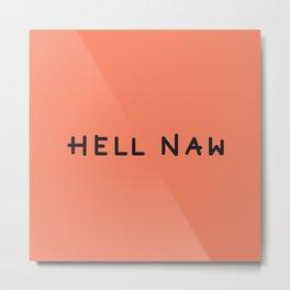 Hell Naw Metal Print